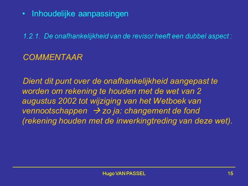 Hugo VAN PASSEL15 Inhoudelijke aanpassingen 1.2.1. De onafhankelijkheid van de revisor heeft een dubbel aspect : COMMENTAAR Dient dit punt over de ona