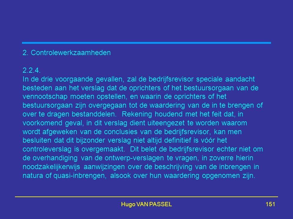 Hugo VAN PASSEL151 2. Controlewerkzaamheden 2.2.4. In de drie voorgaande gevallen, zal de bedrijfsrevisor speciale aandacht besteden aan het verslag d