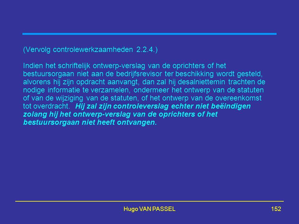 Hugo VAN PASSEL152 (Vervolg controlewerkzaamheden 2.2.4.) Indien het schriftelijk ontwerp-verslag van de oprichters of het bestuursorgaan niet aan de bedrijfsrevisor ter beschikking wordt gesteld, alvorens hij zijn opdracht aanvangt, dan zal hij desalniettemin trachten de nodige informatie te verzamelen, ondermeer het ontwerp van de statuten of van de wijziging van de statuten, of het ontwerp van de overeenkomst tot overdracht.
