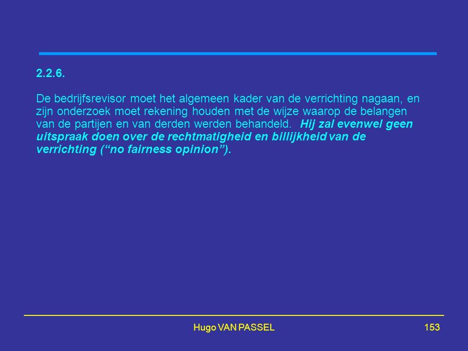 Hugo VAN PASSEL153 2.2.6. De bedrijfsrevisor moet het algemeen kader van de verrichting nagaan, en zijn onderzoek moet rekening houden met de wijze wa