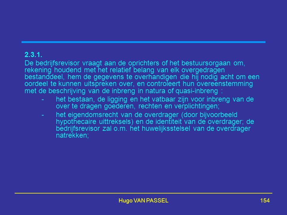 Hugo VAN PASSEL154 2.3.1. De bedrijfsrevisor vraagt aan de oprichters of het bestuursorgaan om, rekening houdend met het relatief belang van elk overg