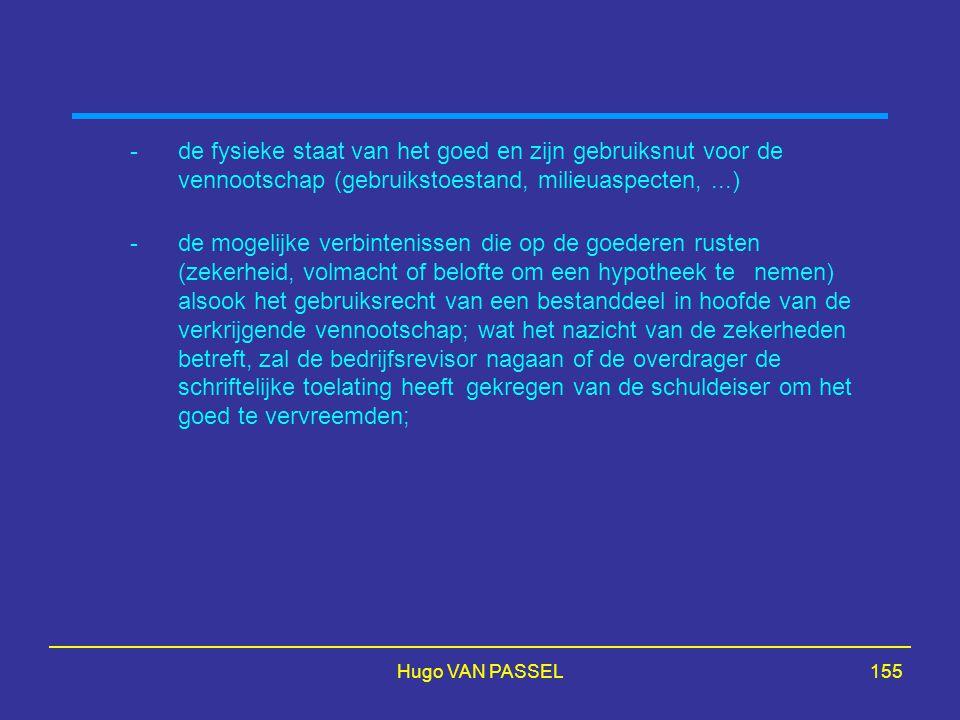 Hugo VAN PASSEL155 -de fysieke staat van het goed en zijn gebruiksnut voor de vennootschap (gebruikstoestand, milieuaspecten,...) -de mogelijke verbintenissen die op de goederen rusten (zekerheid, volmacht of belofte om een hypotheek te nemen) alsook het gebruiksrecht van een bestanddeel in hoofde van de verkrijgende vennootschap; wat het nazicht van de zekerheden betreft, zal de bedrijfsrevisor nagaan of de overdrager de schriftelijke toelating heeft gekregen van de schuldeiser om het goed te vervreemden;