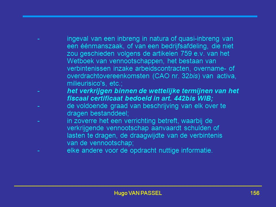 Hugo VAN PASSEL156 -ingeval van een inbreng in natura of quasi-inbreng van een éénmanszaak, of van een bedrijfsafdeling, die niet zou geschieden volgens de artikelen 759 e.v.