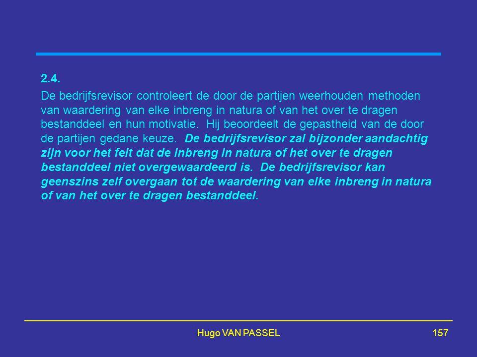 Hugo VAN PASSEL157 2.4. De bedrijfsrevisor controleert de door de partijen weerhouden methoden van waardering van elke inbreng in natura of van het ov
