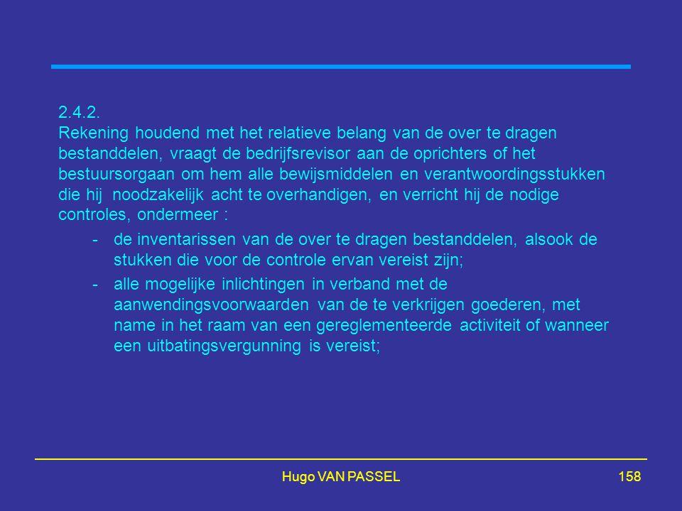 Hugo VAN PASSEL158 2.4.2. Rekening houdend met het relatieve belang van de over te dragen bestanddelen, vraagt de bedrijfsrevisor aan de oprichters of