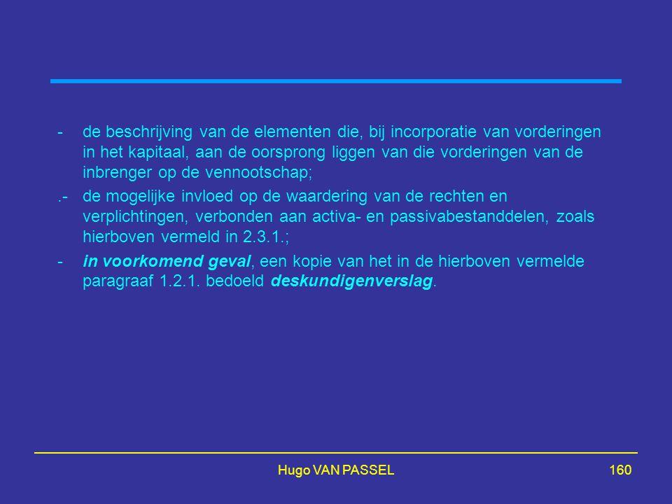 Hugo VAN PASSEL160 -de beschrijving van de elementen die, bij incorporatie van vorderingen in het kapitaal, aan de oorsprong liggen van die vorderinge