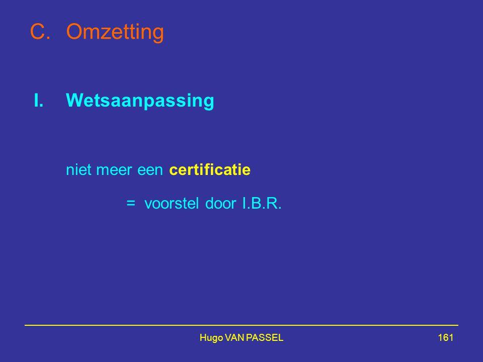 Hugo VAN PASSEL161 C.Omzetting I.Wetsaanpassing niet meer een certificatie = voorstel door I.B.R.