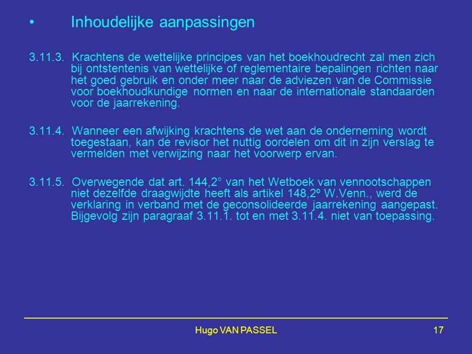 Hugo VAN PASSEL17 Inhoudelijke aanpassingen 3.11.3. Krachtens de wettelijke principes van het boekhoudrecht zal men zich bij ontstentenis van wettelij