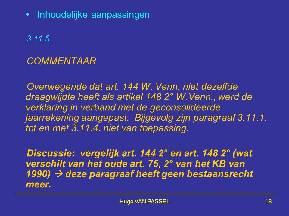 Hugo VAN PASSEL18 Inhoudelijke aanpassingen 3.11.5. COMMENTAAR Overwegende dat art. 144 W. Venn. niet dezelfde draagwijdte heeft als artikel 148 2° W.