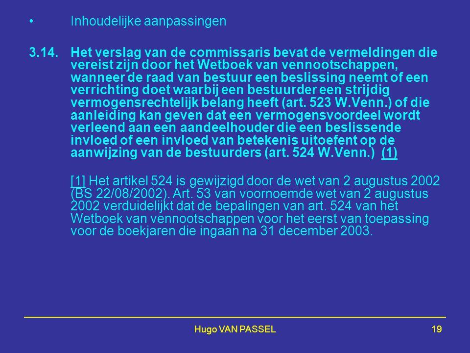 Hugo VAN PASSEL19 Inhoudelijke aanpassingen 3.14. Het verslag van de commissaris bevat de vermeldingen die vereist zijn door het Wetboek van vennootsc