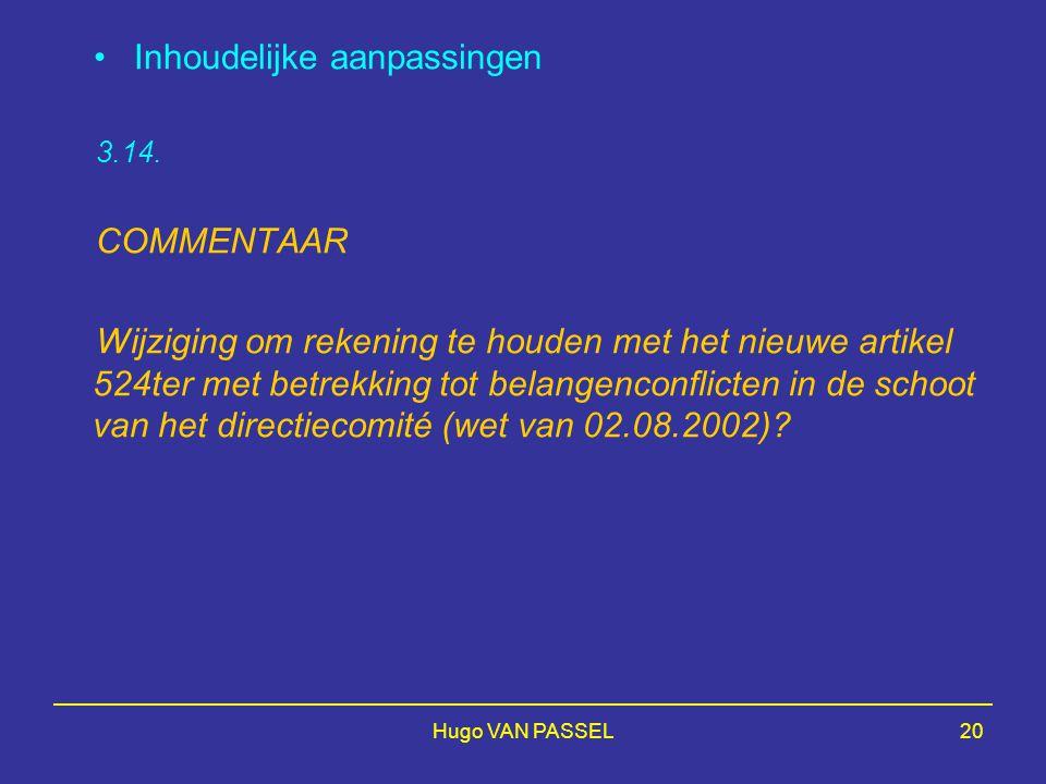 Hugo VAN PASSEL20 Inhoudelijke aanpassingen 3.14. COMMENTAAR Wijziging om rekening te houden met het nieuwe artikel 524ter met betrekking tot belangen