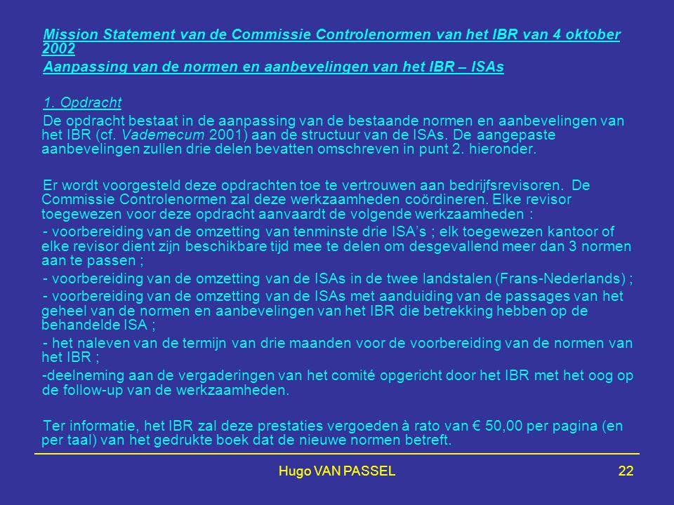 Hugo VAN PASSEL22 Mission Statement van de Commissie Controlenormen van het IBR van 4 oktober 2002 Aanpassing van de normen en aanbevelingen van het IBR – ISAs 1.