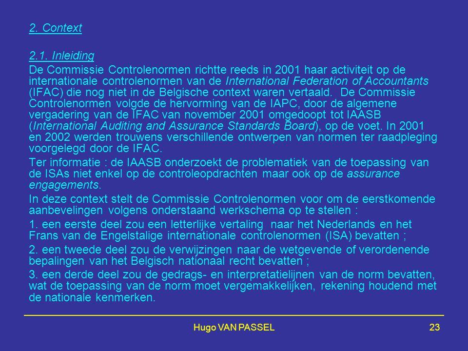 Hugo VAN PASSEL23 2. Context 2.1. Inleiding De Commissie Controlenormen richtte reeds in 2001 haar activiteit op de internationale controlenormen van