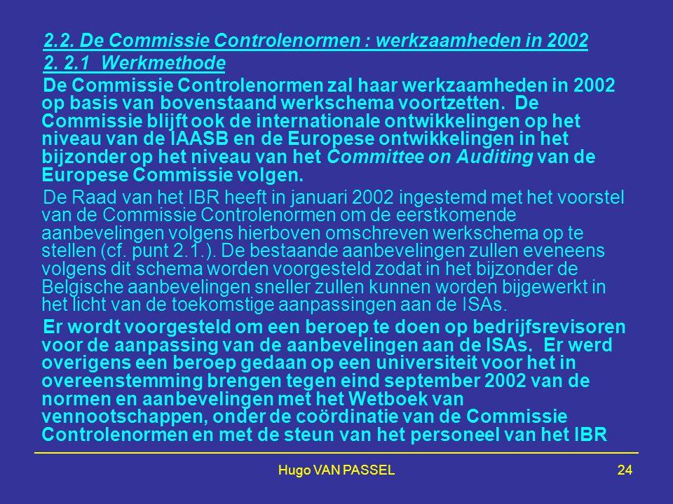 Hugo VAN PASSEL24 2.2. De Commissie Controlenormen : werkzaamheden in 2002 2. 2.1 Werkmethode De Commissie Controlenormen zal haar werkzaamheden in 20