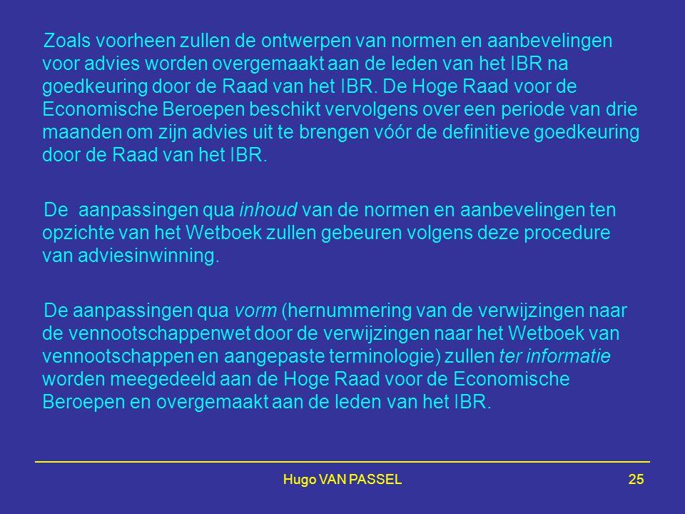 Hugo VAN PASSEL25 Zoals voorheen zullen de ontwerpen van normen en aanbevelingen voor advies worden overgemaakt aan de leden van het IBR na goedkeurin