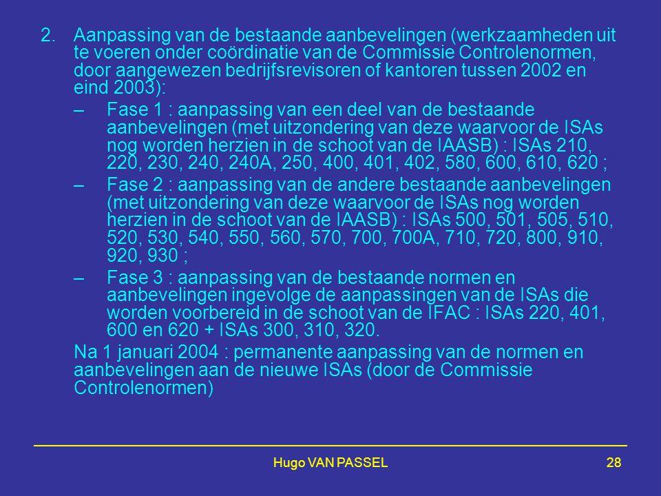 Hugo VAN PASSEL28 2.Aanpassing van de bestaande aanbevelingen (werkzaamheden uit te voeren onder coördinatie van de Commissie Controlenormen, door aan