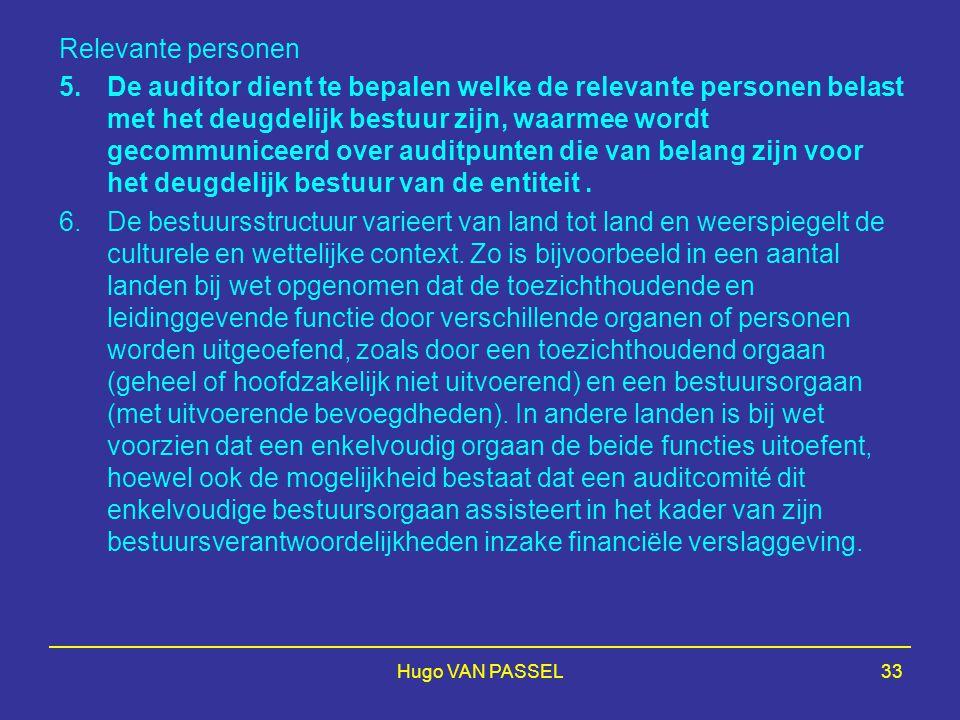 Hugo VAN PASSEL33 Relevante personen 5.De auditor dient te bepalen welke de relevante personen belast met het deugdelijk bestuur zijn, waarmee wordt gecommuniceerd over auditpunten die van belang zijn voor het deugdelijk bestuur van de entiteit.