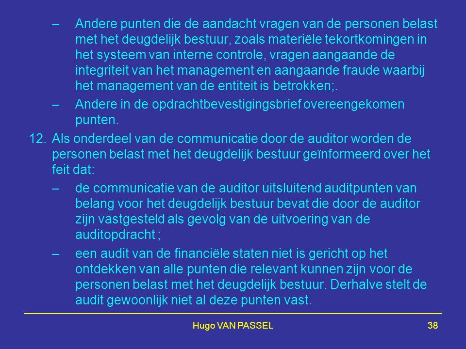 Hugo VAN PASSEL38 –Andere punten die de aandacht vragen van de personen belast met het deugdelijk bestuur, zoals materiële tekortkomingen in het systeem van interne controle, vragen aangaande de integriteit van het management en aangaande fraude waarbij het management van de entiteit is betrokken;.