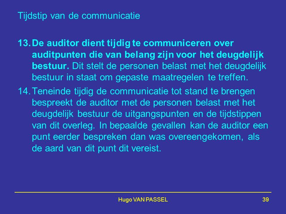Hugo VAN PASSEL39 Tijdstip van de communicatie 13.De auditor dient tijdig te communiceren over auditpunten die van belang zijn voor het deugdelijk bestuur.