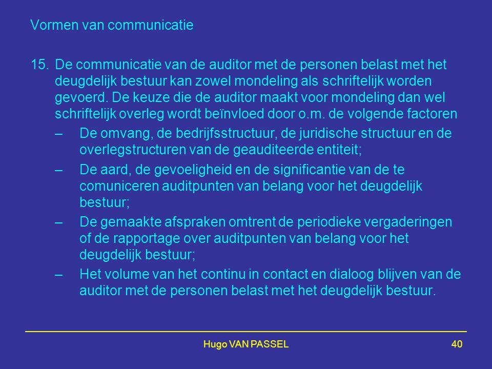 Hugo VAN PASSEL40 Vormen van communicatie 15.De communicatie van de auditor met de personen belast met het deugdelijk bestuur kan zowel mondeling als