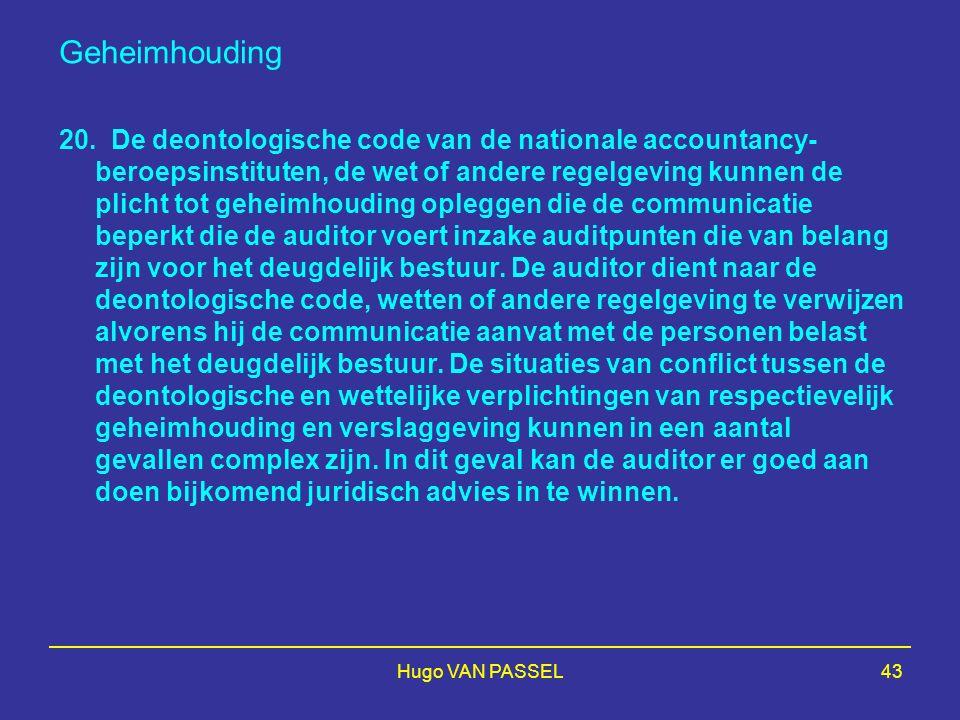 Hugo VAN PASSEL43 Geheimhouding 20. De deontologische code van de nationale accountancy- beroepsinstituten, de wet of andere regelgeving kunnen de pli