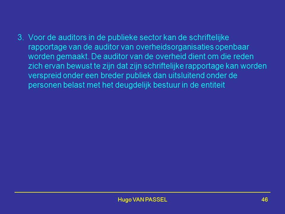 Hugo VAN PASSEL46 3.Voor de auditors in de publieke sector kan de schriftelijke rapportage van de auditor van overheidsorganisaties openbaar worden gemaakt.