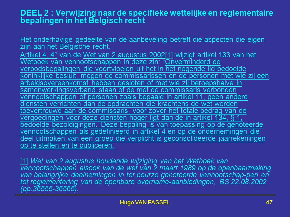 Hugo VAN PASSEL47 DEEL 2 : Verwijzing naar de specifieke wettelijke en reglementaire bepalingen in het Belgisch recht Het onderhavige gedeelte van de