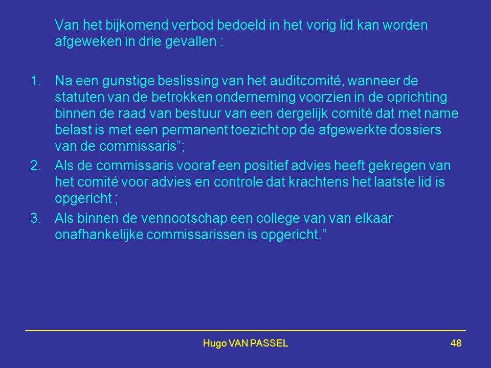 Hugo VAN PASSEL48 Van het bijkomend verbod bedoeld in het vorig lid kan worden afgeweken in drie gevallen : 1.Na een gunstige beslissing van het audit