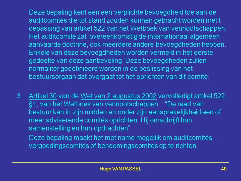 Hugo VAN PASSEL49 Deze bepaling kent een een verplichte bevoegdheid toe aan de auditcomités die tot stand zouden kunnen gebracht worden met t oepassing van artikel 522 van het Wetboek van vennootschappen.