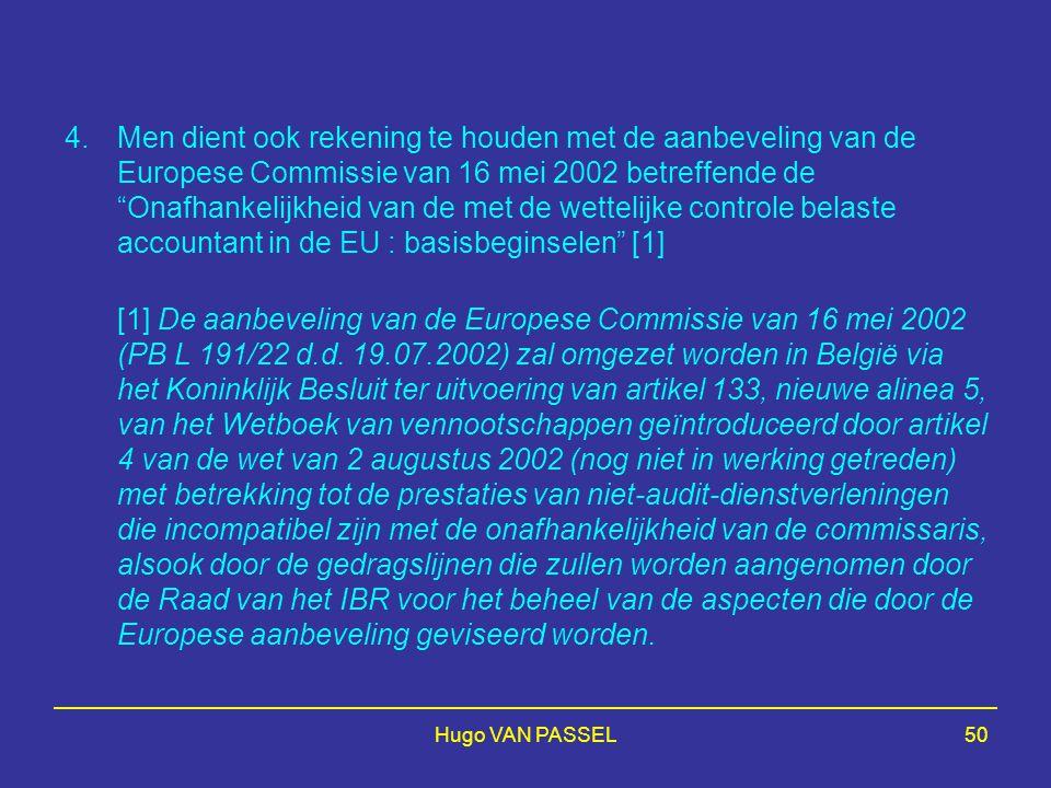 """Hugo VAN PASSEL50 4.Men dient ook rekening te houden met de aanbeveling van de Europese Commissie van 16 mei 2002 betreffende de """"Onafhankelijkheid va"""