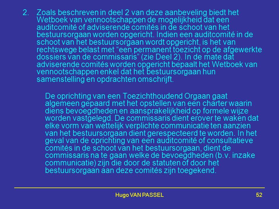 Hugo VAN PASSEL52 2.Zoals beschreven in deel 2 van deze aanbeveling biedt het Wetboek van vennootschappen de mogelijkheid dat een auditcomité of advis