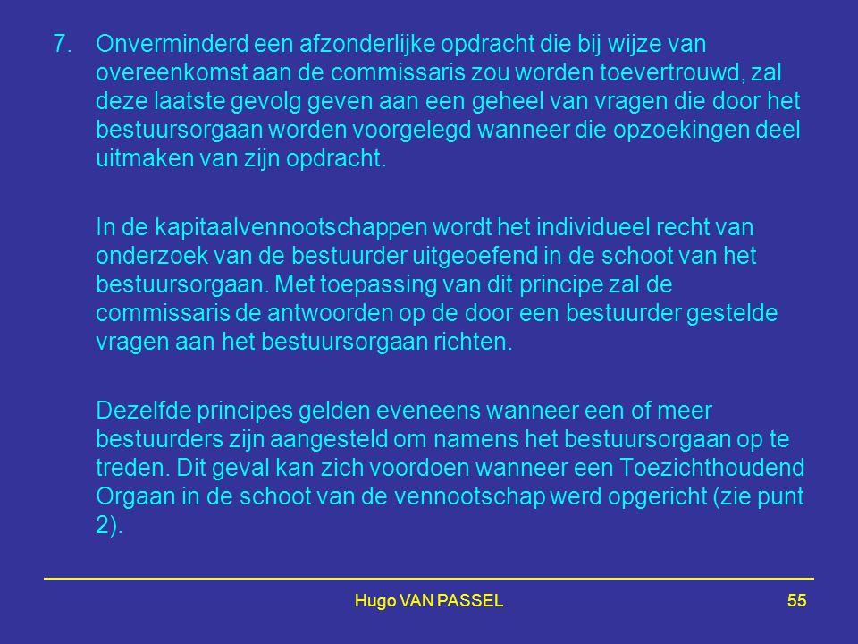 Hugo VAN PASSEL55 7.Onverminderd een afzonderlijke opdracht die bij wijze van overeenkomst aan de commissaris zou worden toevertrouwd, zal deze laatst