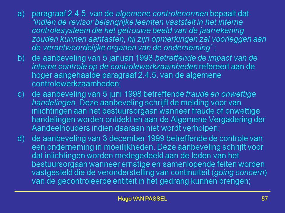 """Hugo VAN PASSEL57 a)paragraaf 2.4.5. van de algemene controlenormen bepaalt dat """"indien de revisor belangrijke leemten vaststelt in het interne contro"""