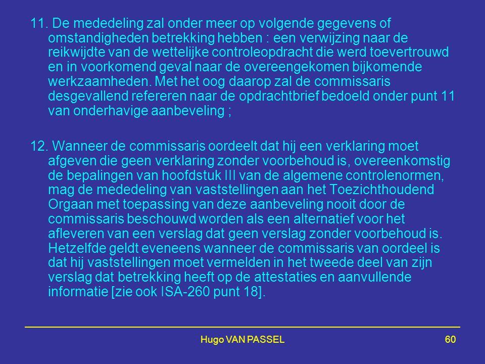 Hugo VAN PASSEL60 11. De mededeling zal onder meer op volgende gegevens of omstandigheden betrekking hebben : een verwijzing naar de reikwijdte van de