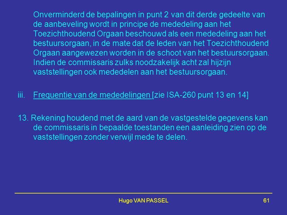 Hugo VAN PASSEL61 Onverminderd de bepalingen in punt 2 van dit derde gedeelte van de aanbeveling wordt in principe de mededeling aan het Toezichthoudend Orgaan beschouwd als een mededeling aan het bestuursorgaan, in de mate dat de leden van het Toezichthoudend Orgaan aangewezen worden in de schoot van het bestuursorgaan.