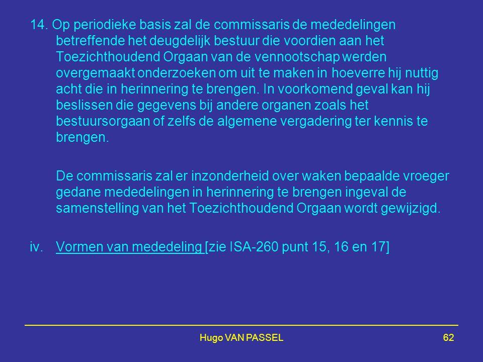Hugo VAN PASSEL62 14. Op periodieke basis zal de commissaris de mededelingen betreffende het deugdelijk bestuur die voordien aan het Toezichthoudend O