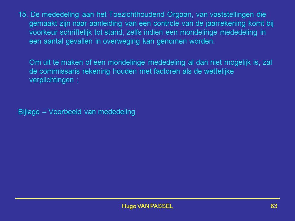 Hugo VAN PASSEL63 15. De mededeling aan het Toezichthoudend Orgaan, van vaststellingen die gemaakt zijn naar aanleiding van een controle van de jaarre
