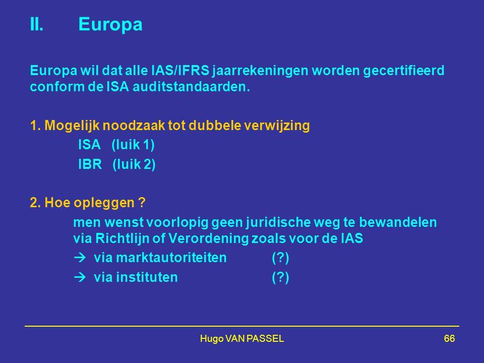 Hugo VAN PASSEL66 II. Europa Europa wil dat alle IAS/IFRS jaarrekeningen worden gecertifieerd conform de ISA auditstandaarden. 1. Mogelijk noodzaak to