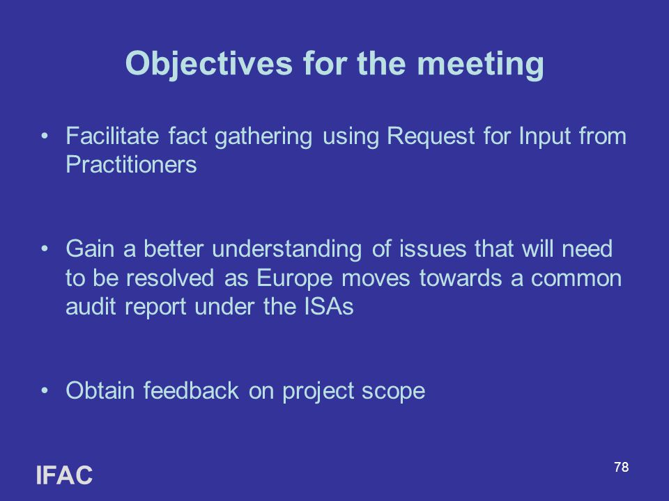 78 Objectives for the meeting Facilitate fact gathering using Request for Input from Practitioners Gain a better understanding of issues that will nee