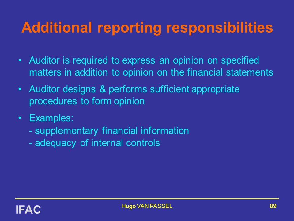 Hugo VAN PASSEL89 Additional reporting responsibilities Auditor is required to express an opinion on specified matters in addition to opinion on the f