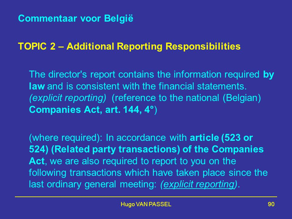 Hugo VAN PASSEL90 Commentaar voor België TOPIC 2 – Additional Reporting Responsibilities The director s report contains the information required by law and is consistent with the financial statements.