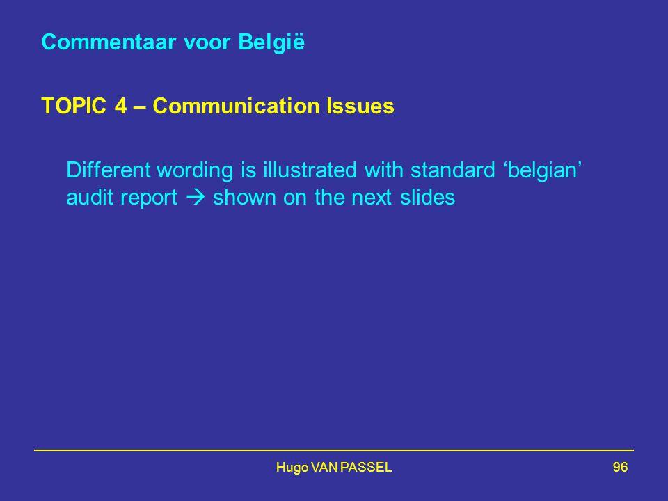 Hugo VAN PASSEL96 Commentaar voor België TOPIC 4 – Communication Issues Different wording is illustrated with standard 'belgian' audit report  shown