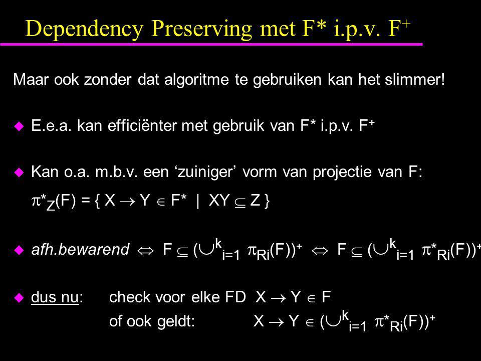 Dependency Preserving met F* i.p.v. F + Maar ook zonder dat algoritme te gebruiken kan het slimmer!  E.e.a. kan efficiënter met gebruik van F* i.p.v.