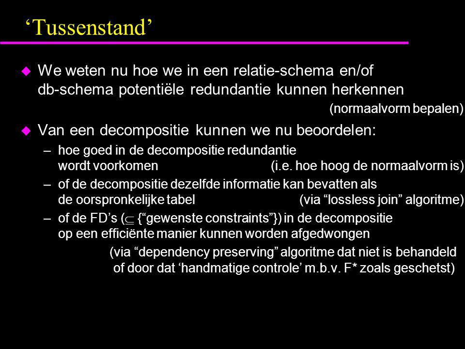 'Tussenstand'  We weten nu hoe we in een relatie-schema en/of db-schema potentiële redundantie kunnen herkennen (normaalvorm bepalen)  Van een decom