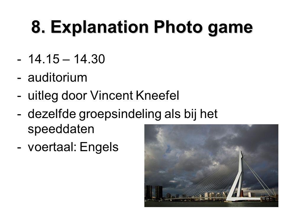 8. Explanation Photo game -14.15 – 14.30 -auditorium -uitleg door Vincent Kneefel -dezelfde groepsindeling als bij het speeddaten -voertaal: Engels