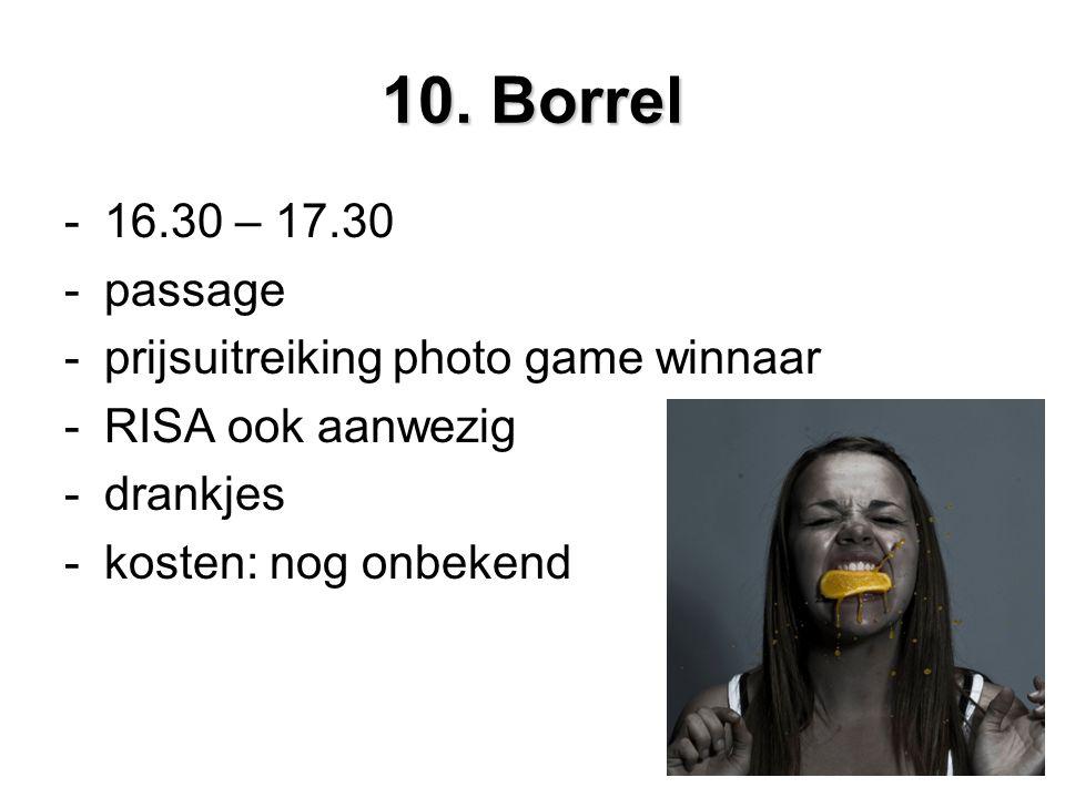 10. Borrel -16.30 – 17.30 -passage -prijsuitreiking photo game winnaar -RISA ook aanwezig -drankjes -kosten: nog onbekend