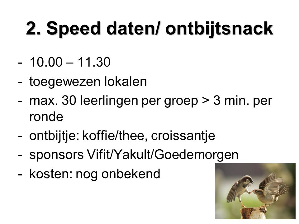 2. Speed daten/ ontbijtsnack -10.00 – 11.30 -toegewezen lokalen -max. 30 leerlingen per groep > 3 min. per ronde -ontbijtje: koffie/thee, croissantje