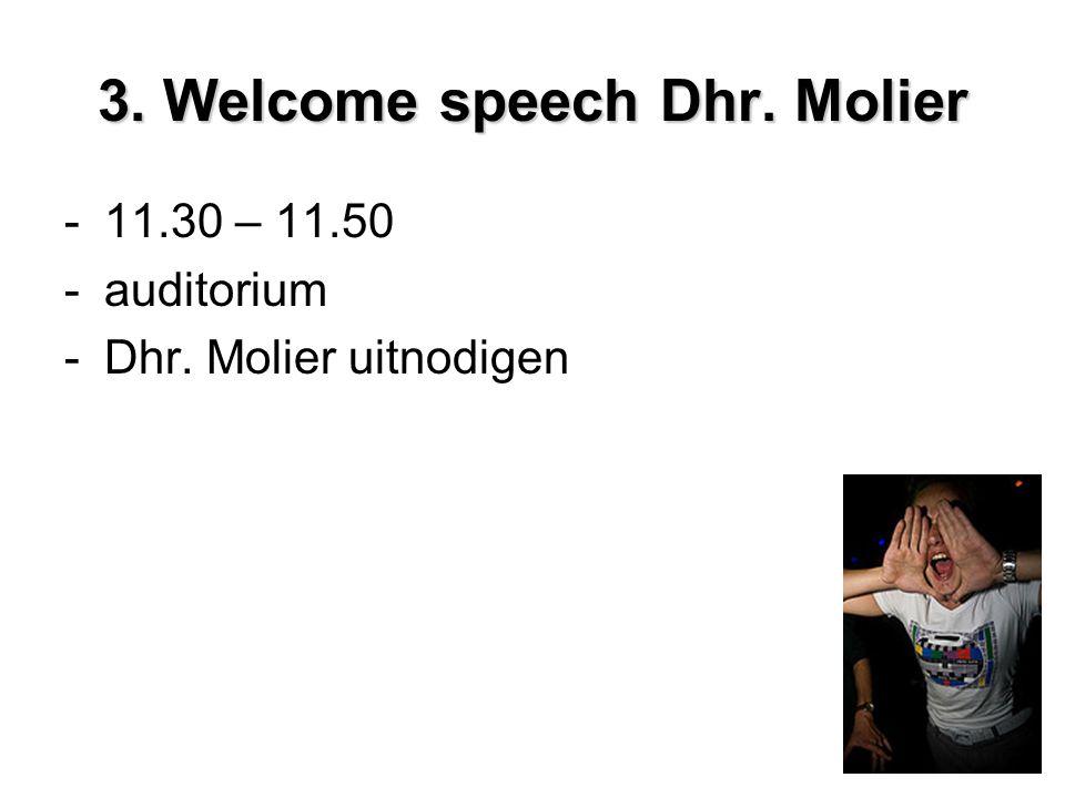 3. Welcome speech Dhr. Molier -11.30 – 11.50 -auditorium -Dhr. Molier uitnodigen