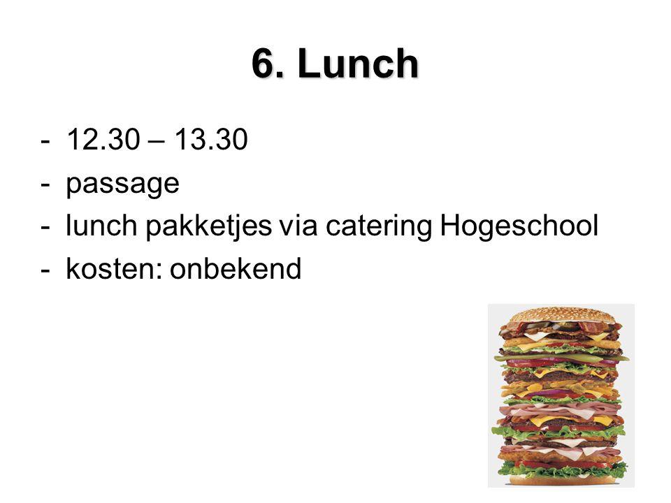 6. Lunch -12.30 – 13.30 -passage -lunch pakketjes via catering Hogeschool -kosten: onbekend