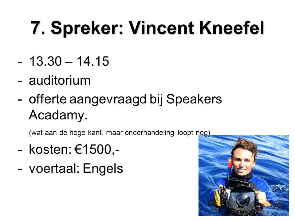 7. Spreker: Vincent Kneefel -13.30 – 14.15 -auditorium -offerte aangevraagd bij Speakers Acadamy. (wat aan de hoge kant, maar onderhandeling loopt nog